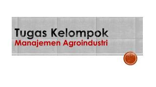 Tugas Kelompok Manajemen  Agroindustri