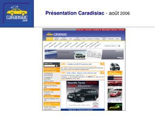 Présentation Caradisiac  - août  2006