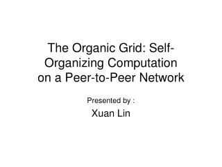 The Organic Grid: Self-Organizing Computation on a Peer-to-Peer Network