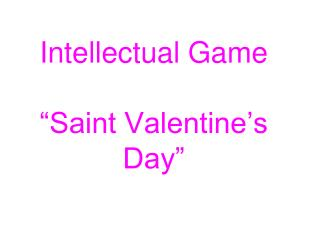 "Intellectual Game ""Saint Valentine's Day"""