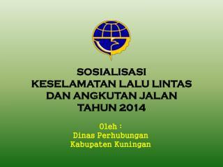SOSIALISASI  KESELAMATAN  LALU LINTAS  DAN ANGKUTAN JALAN  TAHUN 2014