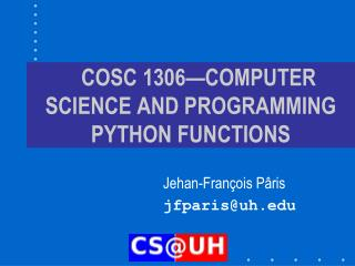 COSC 1306—COMPUTER SCIENCE AND PROGRAMMING PYTHON FUNCTIONS