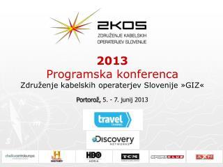 2013 Programska konferenca Združenje kabelskih operaterjev Slovenije »GIZ«
