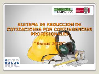 """SISTEMA DE REDUCCION DE COTIZACIONES POR CONTINGENCIAS PROFESIONALES """" Bonus  2009"""""""