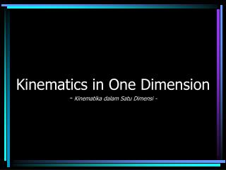 Kinematics in One Dimension -  Kinematika dalam Satu Dimensi -