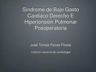 Síndrome de Bajo Gasto Cardiaco Derecho E Hipertensión Pulmonar Posoperatoria