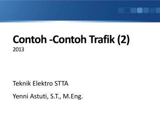 Contoh  - Contoh Trafik  (2) 2013
