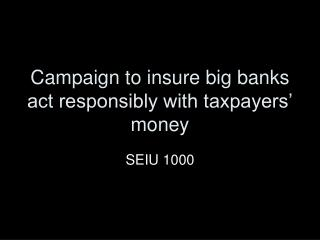 Campaign to insure big banks act responsibly with taxpayers' money