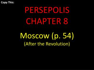 Copy This: PERSEPOLIS  CHAPTER 8 Moscow (p. 54) (After the Revolution)