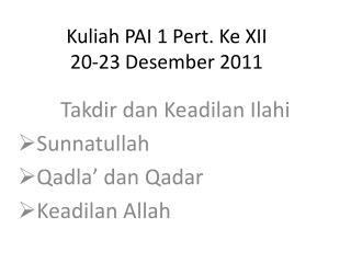 Kuliah  PAI 1 Pert.  Ke  XII 20-23  Desember  2011