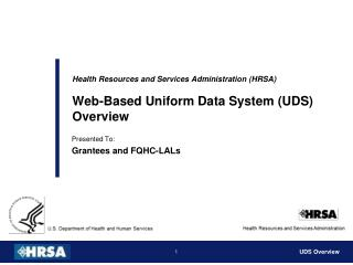 Health Resources and Services Administration (HRSA ) Web-Based Uniform Data System (UDS)  Overview