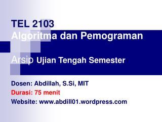 Dosen :  Abdillah ,  S.Si , MIT Durasi :  75 menit Website:  abdill01.wordpress