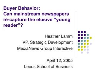 "Buyer Behavior: Can mainstream newspapers re-capture the elusive ""young reader""?"
