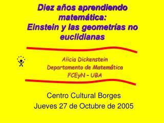 Diez años aprendiendo matemática:  Einstein y las geometrías no euclidianas