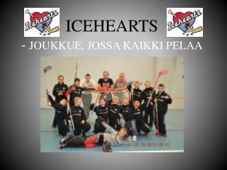 ICEHEARTS -  JOUKKUE, JOSSA KAIKKI PELAA