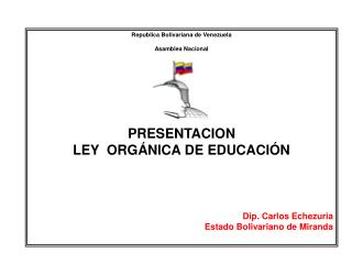 Republica Bolivariana de Venezuela Asamblea Nacional PRESENTACION LEY  ORGÁNICA DE EDUCACIÓN