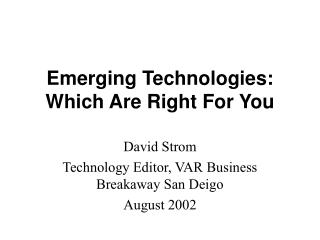 Emerging Technologies: Which Are Right For You