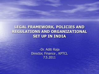LEGAL FRAMEWORK, POLICIES AND REGULATIONS AND ORGANIZATIONAL SET UP IN INDIA