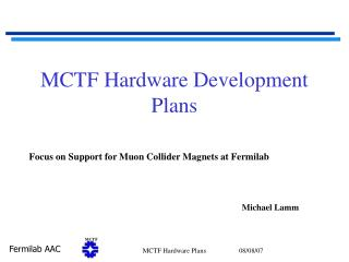 MCTF Hardware Development Plans