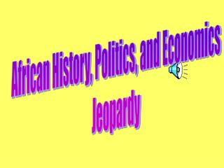 African History, Politics, and Economics Jeopardy