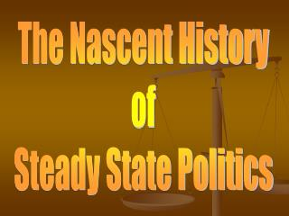 The Nascent History of Steady State Politics