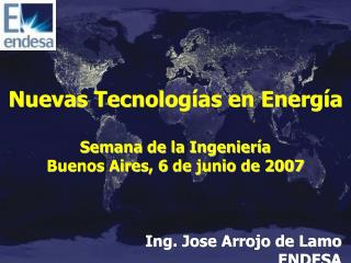 Nuevas Tecnologías en Energía Semana de la Ingeniería Buenos Aires, 6 de junio de 2007