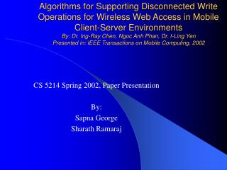 CS 5214 Spring 2002, Paper Presentation  By:  Sapna George Sharath Ramaraj