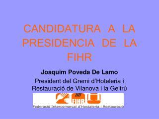 CANDIDATURA A LA PRESIDENCIA DE LA FIHR