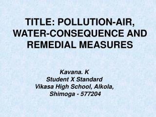 TITLE: POLLUTION-AIR, WATER-CONSEQUENCE AND REMEDIAL MEASURES