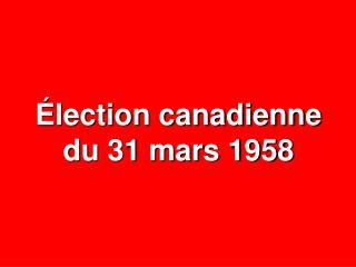 Élection canadienne du 31 mars 1958