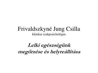 Frivaldszkyn� Jung Csilla klinikai szakpszichol�gus