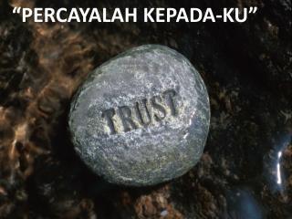 """""""PERCAYALAH KEPADA-KU"""""""