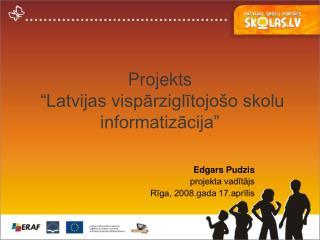 """Projekts  """"Latvijas vispārziglītojošo skolu informatizācija"""""""
