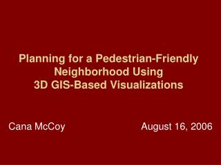 Planning for a Pedestrian-Friendly Neighborhood Using  3D GIS-Based Visualizations