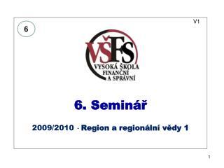 V1 6. Seminář 2009/2010  -  Region a regionální vědy 1