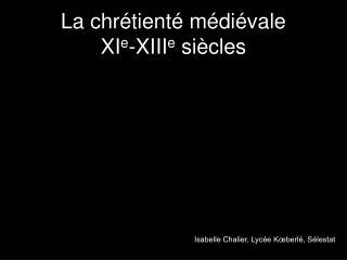 La chrétienté médiévale XI e -XIII e  siècles