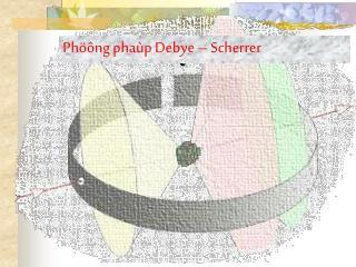Phöông phaùp Debye – Scherrer
