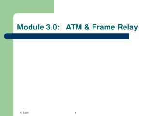 Module 3.0:   ATM & Frame Relay