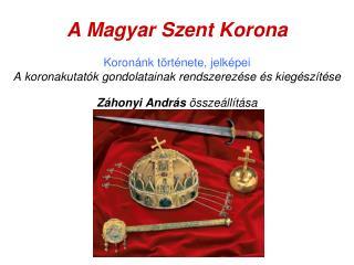""""""" Őfelsége , a Magyar Szent Korona"""""""