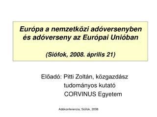 Európa a nemzetközi adóversenyben és adóverseny az Európai Unióban (Siófok, 2008. április 21)