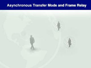 Asynchronous Transfer Mode and Frame Relay