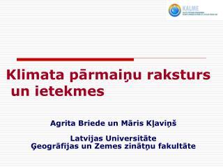 Agrita Briede un Māris Kļaviņš Latvijas Universitāte  Ģeogrāfijas un Zemes zinātņu fakultāte