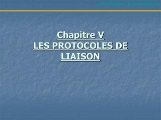 Chapitre V LES PROTOCOLES DE LIAISON