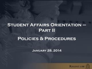 Student Affairs Orientation – Part II Policies & Procedures January 28, 2014