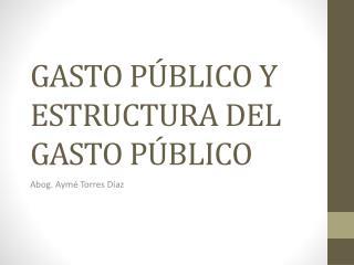 GASTO PÚBLICO Y ESTRUCTURA DEL GASTO PÚBLICO