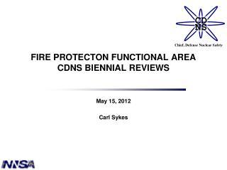 FIRE PROTECTON FUNCTIONAL AREA CDNS BIENNIAL REVIEWS