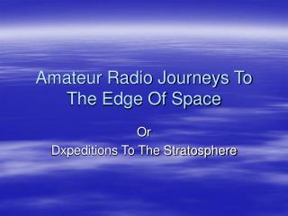 Amateur Radio Journeys To The Edge Of Space