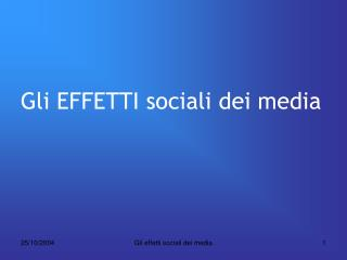 Gli EFFETTI sociali dei media