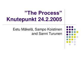 """The Process"" Knutepunkt 24.2.2005"