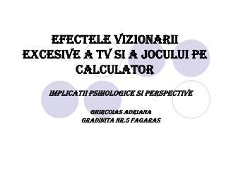 EFECTELE VIZIONARII EXCESIVE A TV SI A JOCULUI PE CALCULATOR